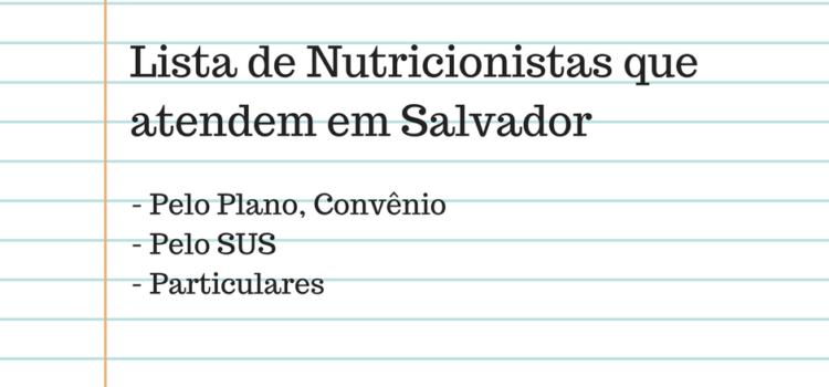 Nutricionistas em Salvador: Confira a lista de Nutricionistas que atendem em Salvador (pelo Plano, Convênio, SUS e Particular)